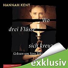 Wo drei Flüsse sich kreuzen Hörbuch von Hannah Kent Gesprochen von: Vera Teltz