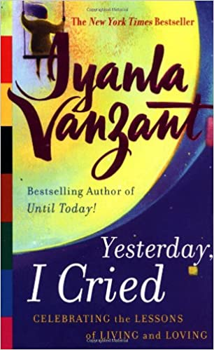 Yesterday, I Cried: Celebrating The Lessons Of Living And Loving (New York) by Iyanla Vanzant