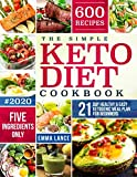 The Simple Keto Diet Cookbook: 600 Recipes, Five Ingredients Only, 21-Day Healthy And Easy Ketogenic Meal Plan For Beginners (Keto Cookbook For Beginners)