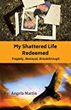My Shattered Life Redeemed