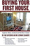 Buying Your First House - UK 2016 Edition: includes 2016 UK tax