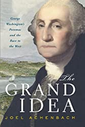 The Grand Idea: George Washington's Potomac and the Race to the West