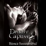 Deadly Captive: Deadly Captive, Book 1 | Bianca Sommerland
