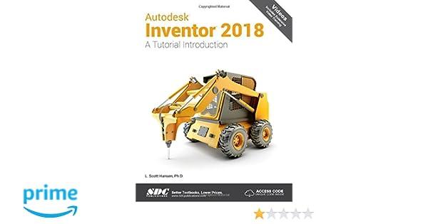 Autodesk Inventor 2018: A Tutorial Introduction: L  Scott