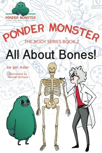 Download All About Bones! (Ponder Monster: The Body Series) (Volume 2) PDF