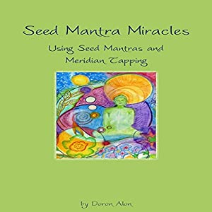 Seed Mantra Miracles: Using Seed Mantras and Meridian Tapping  Hörbuch