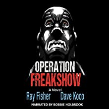 Operation Freakshow Audiobook by Ray Fisher, Dave Koco Narrated by Bobbie Holbrook
