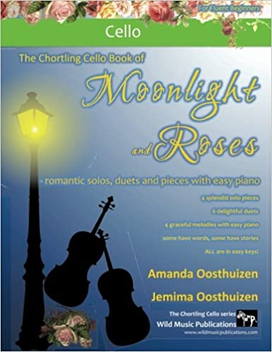 The Chortling Cello Book of Moonlight and Roses: romantic solos, duets, and pieces with easy piano. All tunes in easy keys, and arranged especially for fluent beginner cello players.