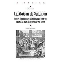La Maison de Salomon: Histoire du patronage scientifique et technique en France et en Angleterre au xviie siècle (French Edition)