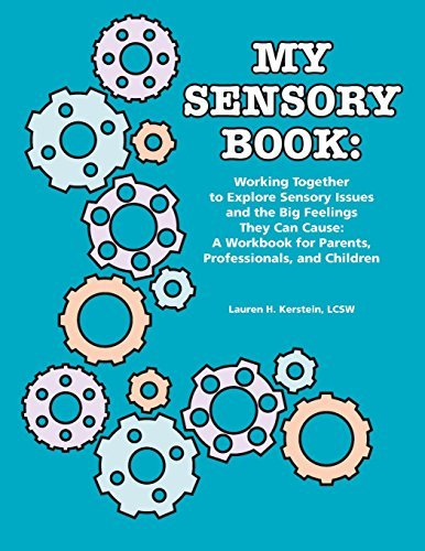 My Sensory Book: Working Together to Explore Sensory Issues and the Big Feelings They Can Cause: A Workbook for Parents, Professionals, and Children by Lauren H. Kerstein (2008-10-01)