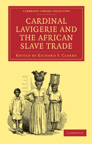 Cardinal Lavigerie and the African Slave Trade (Cambridge Library Collection - Religion)