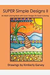 SUPER Simple Designs II: An Adult Coloring Book with Easier Designs for Easier Coloring Paperback