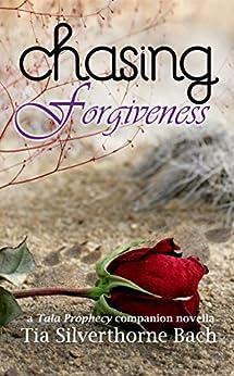 Chasing Forgiveness: A Companion Novella (Tala Prophecy) by [Bach, Tia Silverthorne]
