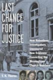 img - for Last Chance for Justice: How Relentless Investigators Uncovered New Evidence Convicting the Birmingham Church Bombers book / textbook / text book