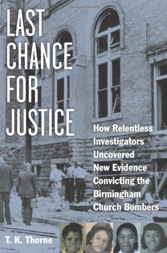Last Chance for Justice: How Relentless Investigators Uncovered New Evidence Convicting the Birmingham Church Bombers ebook