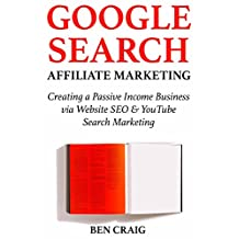Google Search Affiliate Marketing:  Creating a Passive Income Business via Website SEO & YouTube Search Marketing