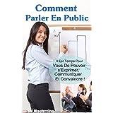 Comment Parler en Public: Il Est Temps Pour Vous De Pouvoir s' Exprimer, Communiquer Et Convaincre ! (communication non verbale) (French Edition)