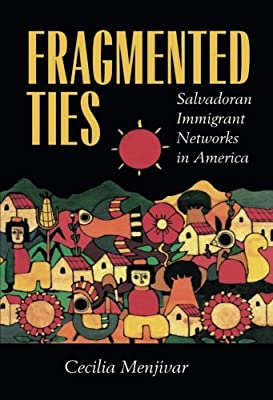 Fragmented Ties: Salvadoran Immigrant Networks in America