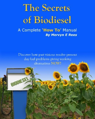 The Secrets of Biodiesel: A Complete 'How To' Manual