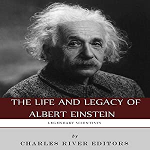 Legendary Scientists: The Life and Legacy of Albert Einstein Audiobook