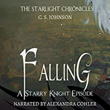 Falling: A Starry Knight Episode of the Starlight Chronicles Audiobook by C. S. Johnson Narrated by Alexandra Cohler
