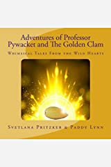 Adventures of Professor Pywacket and The Golden Clam: Whimsical Tales From the Wild Hearts (Volume 1) Paperback
