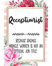 Receptionist: Because Badass Miracle Worker Is Not An Official Job Title Blank Lined Notebook Cute Journals for Receptionist Gift