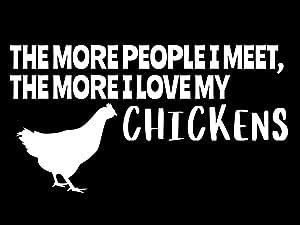 More People I Meet More I Love Chickens Funny NOK Decal Vinyl Sticker |Cars Trucks Vans Walls Laptop|White|7.5 x 4.5 in|NOK145