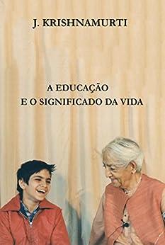 A Educação e o Significado Da Vida por [Krishnamurti, J.]
