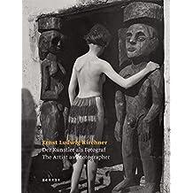 Ernst Ludwig Kirchner - The Artist as Photographer