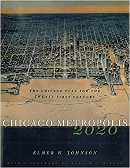Chicago Metropolis 2020: The Chicago Plan for the Twenty ...