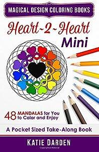 Heart~2~Heart - Mini (Pocket Sized Take-Along Coloring Book): 48 Mandalas for You to Color & Enjoy (Magical Design Mini Coloring Books) (Volume 1)