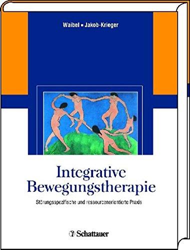 Integrative Bewegungstherapie: Störungsspezifische und ressourcenorientierte Praxis
