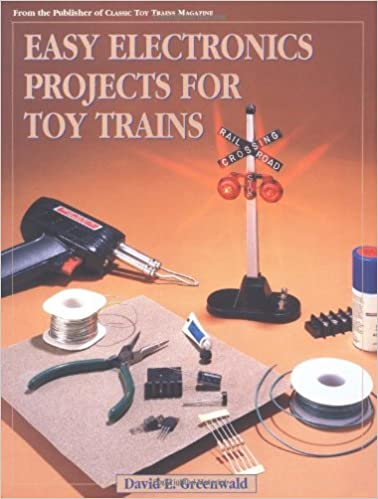 Easy Electronics Project for Toy Trains: David E. Greenwald ...