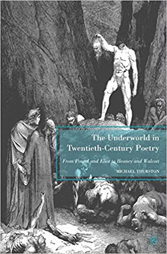 The Underworld in Twentieth-Century Poetry: From Pound and Eliot to Heaney and Walcott