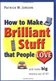 How to Make Brilliant Stuff That People Love ... and Make Big Money Out of It, Patrick W. Jordan, 0470847115