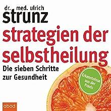 Strategien der Selbstheilung: Die sieben Schritte zur Gesundheit Hörbuch von Ulrich Strunz Gesprochen von: Martin Harbauer