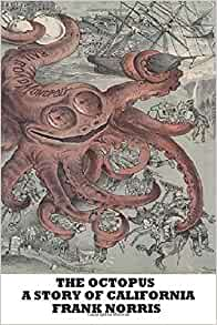 the octopus by frank norris review Recently, i downloaded this and two other books by norris, the octopus: a story of california and the pit: a story of chicago, and had commenced reading given your ongoing project, you'd be the right person to review mcteague or any of frank norris' books written at the turn of the century.