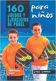 160 Juegos y Ejercicios de Pádel para niños: Amazon.es: Juanjo ...