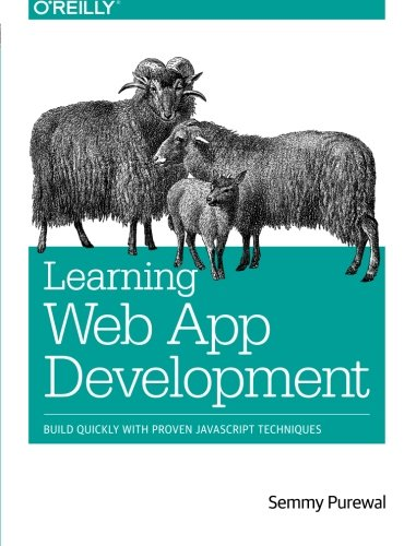 Learning Web App Development: Build Quickly with Proven JavaScript Techniques by O'Reilly Media