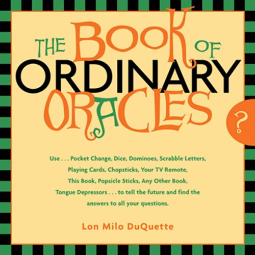 Download The Book Of Ordinary Oracles: Use Pocket Change, Popsicle Sticks, a TV Remote, this Book, and More to Predict the Future and Answer Your Questions Pdf