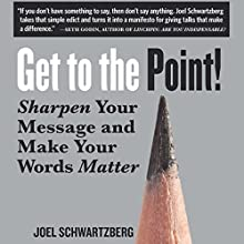 Get to the Point!: Sharpen Your Message and Make Your Words Matter Audiobook by Joel Schwartzberg Narrated by Jeff Hoyt