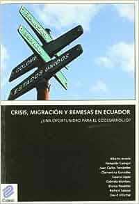 Crisis, Migracion y Remesas En Ecuador: Una Oportunidad Para El