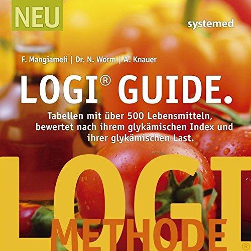 LOGI Guide  Tabellen Mit über 500 Lebensmitteln Bewertet Nach Ihrem Glykämischen Index Und Ihrer Glykämischen Last