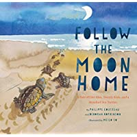 Follow the Moon Home: A Tale of One Idea, Twenty Kids, and a Hundred Sea Turtles (Children's Story Books, Sea Turtle…