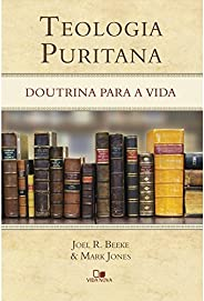 Teologia Puritana. Doutrina Para a Vida