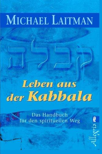 Leben aus der Kabbala: Das Handbuch für den spirituellen Weg (Englisch) Taschenbuch – 24. Februar 2015 Michael Laitman 1508623120 Religion Religion - Judaism
