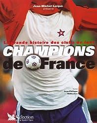 La grande histoire des clubs de foot : Champions de France