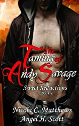The Taming of Andy Savage (Sweet Seductions) (Volume 1)
