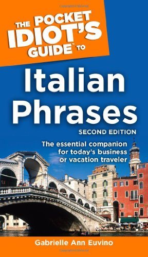 The Pocket Idiot's Guide to Italian Phrases, Second Edition